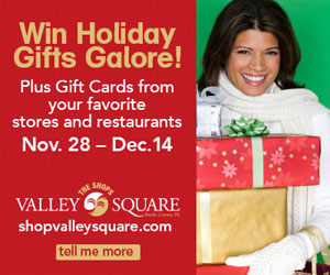 Like The Shops at Valley Square on Facebook and be entered to win holiday gifts and gift cards from your favorite Valley Square stores and restaurants. Contest valid Nov. 28 - Dec. 14. Winners will be drawn Dec. 15.